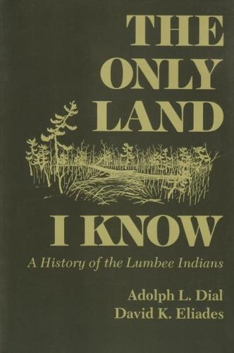 Only Land I Know: A History of the Lumbee Indians - The Iroquois and Their Neighbors (Paperback)