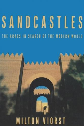 Sandcastles: The Arabs in Search of the Modern World - Contemporary Issues in the Middle East (Paperback)