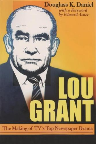 Lou Grant: The Making of TV's Top Newspaper Drama - Television and Popular Culture (Paperback)