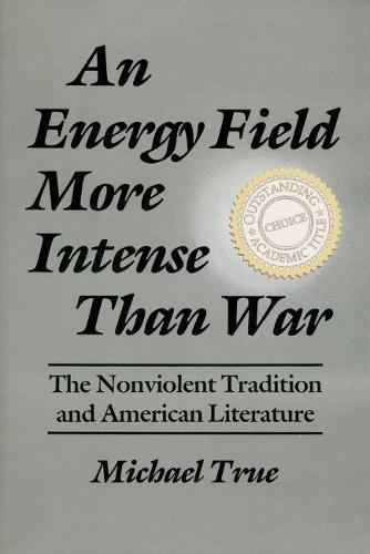 Energy Field More Intense Than War: The Nonviolent Tradition and American Literature - Syracuse Studies on Peace and Conflict Resolution (Paperback)
