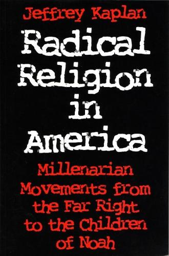 Radical Religion in America: Millenarian Movements from the Far Right to the Children of Noah - Religion and Politics (Paperback)