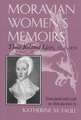 Moravian Women's Memoirs: Related Lives, 1750-1820 - Women and Gender in Religion (Paperback)