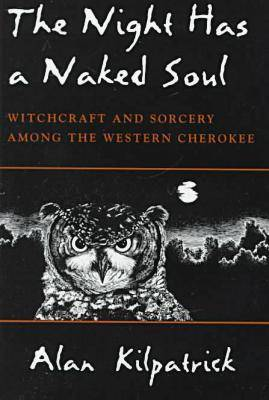 The Night Has a Naked Soul: Witchcraft and Sorcery Among the Western Cherokee (Hardback)