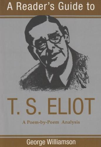 Reader's Guide to T.S. Eliot: A Poem by Poem Analysis - Reader's Guides (Paperback)