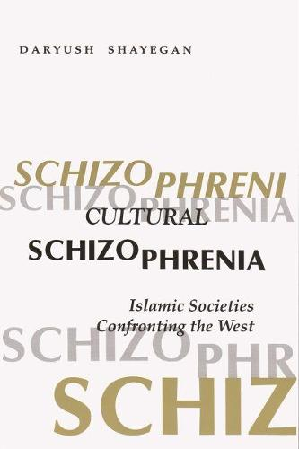 Cultural Schizophrenia: Islamic Societies Confronting the West - Modern Intellectual and Political History of the Middle East (Paperback)