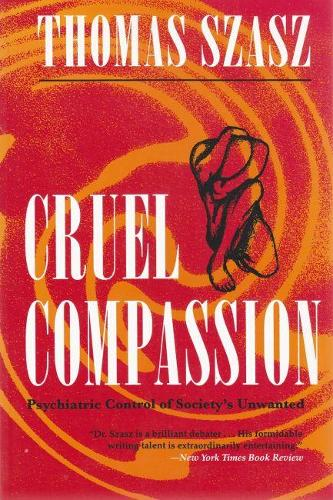 Cruel Compassion: Psychiatric Control of Society's Unwanted (Paperback)