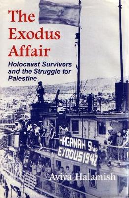 Exodus Affair: Holocaust Survivors and the Struggle for Palestine, 1947 - Religion, Theology and the Holocaust (Hardback)