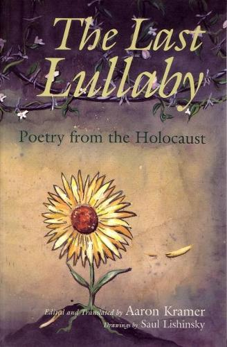 The Last Lullaby: Poetry from the Holocaust - Religion, Theology and the Holocaust (Paperback)