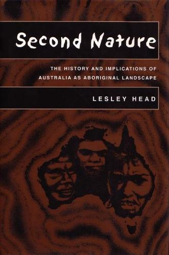 Second Nature: The History and Implications of Australia as Aboriginal Landscape - Space, Place and Society (Hardback)