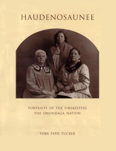 Haudenosaunee: Portraits of the Firekeepers, the Onondaga Nation (Hardback)