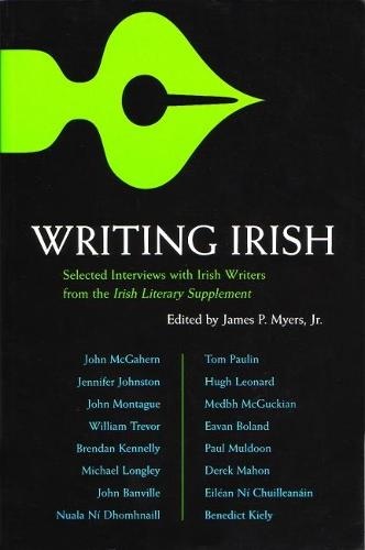 Writing Irish: Interviews with Irish Writers from The Irish Literary Supplement - Irish Studies (Paperback)