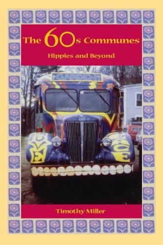 The 60's Communes: Hippies and Beyond - Syracuse Studies on Peace and Conflict Resolution (Paperback)