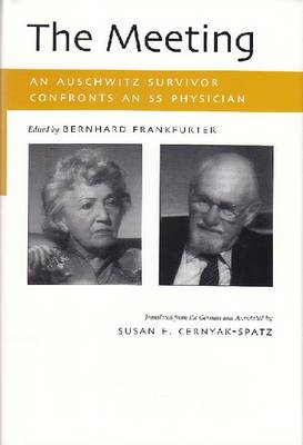 The Meeting: An Auschwitz Survivor Confronts an SS Physician - Religion, Theology and the Holocaust (Hardback)
