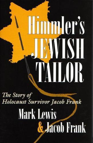 Himmler's Jewish Tailor: The Story of Holocaust Survivor Jacob Frank - Religion, Theology and the Holocaust (Hardback)
