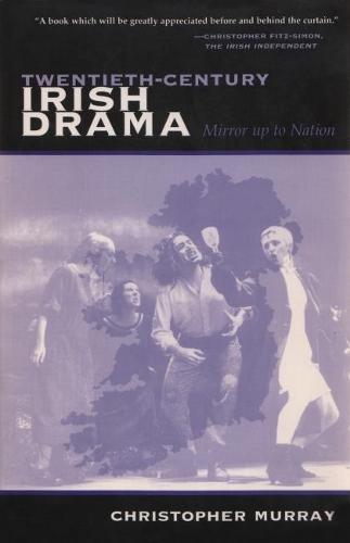 Twentieth-Century Irish Drama: Mirror up to Nation - Irish Studies (Paperback)