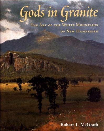 Gods in Granite: The Art of the White Mountains of New Hampshire (Hardback)