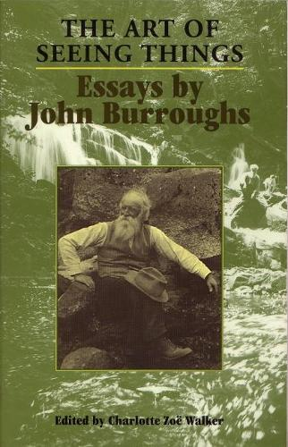 The Art of Seeing Things: Essays by John Burroughs (Paperback)