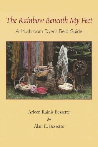 The Rainbow Beneath My Feet: A Mushroom Dyers Field Guide (Paperback)