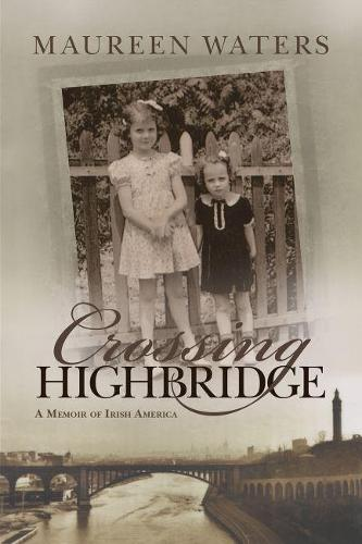Crossing Highbridge: A Memoir of Irish America - Irish Studies (Hardback)