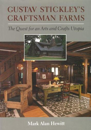 Gustav Stickley's Craftsman Farms: The Quest for an Arts and Crafts Utopia (Hardback)