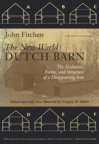 The New World Dutch Barn: The Evolution, Forms, and Structure of a Disappearing Icon (Paperback)