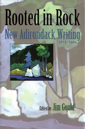 Rooted in Rock: New Adirondack Writing, 1980-2000 - Adirondack Museum Books (Hardback)