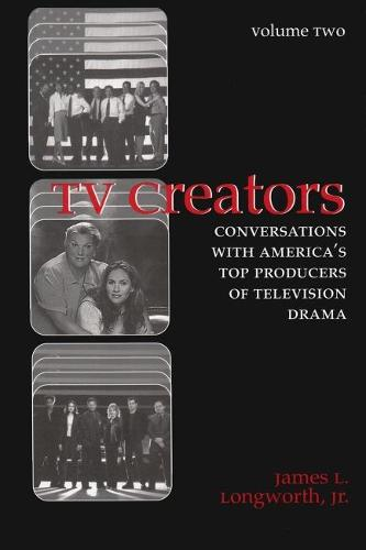 TV Creators: Conversations with America's Top Producers of Television Drama - Television and Popular Culture (Paperback)