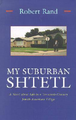 My Suburban Shtetl: A Novel about Life in a Twentieth-Century Jewish American Village - Library of Modern Jewish Literature (Hardback)