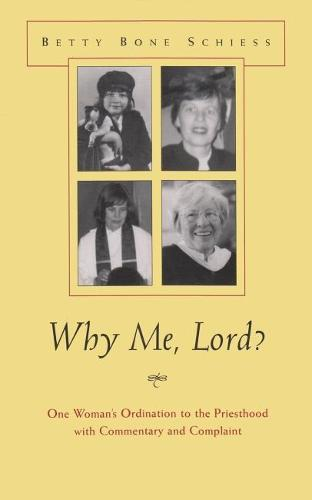 Why Me Lord?: One Woman's Ordination to the Priesthood With Commentary and Complaint - Women and Gender in Religion (Hardback)