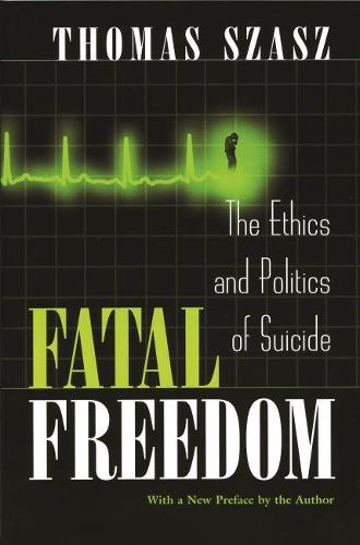 Fatal Freedom: The Ethics and Politics of Suicide (Paperback)