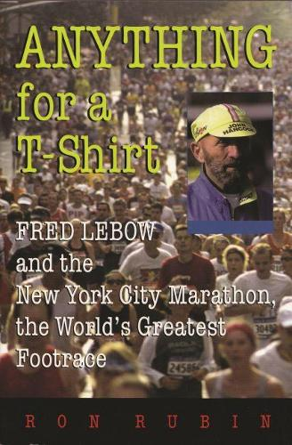Anything For a T-Shirt: Fred Lebow and the New York City Marathon, the World's Greatest Footrace - Sports and Entertainment (Paperback)