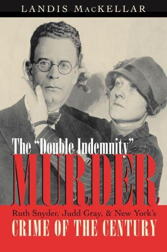 Double Indemnity Murder: Ruth Snyder, Judd Gray, and New York's Crime of the Century (Paperback)
