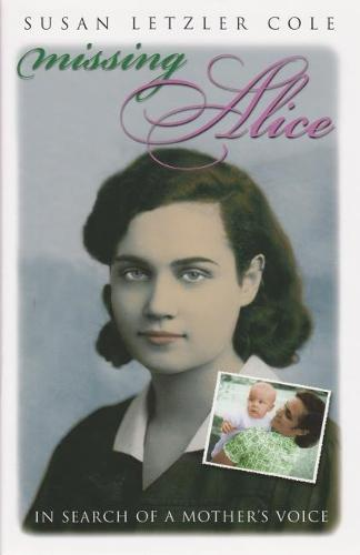Missing Alice: In Search of a Mother's Voice - Writing American Women (Hardback)