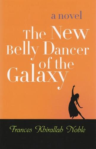 New Belly Dancer of the Galaxy: A Novel - Arab American Writing (Hardback)