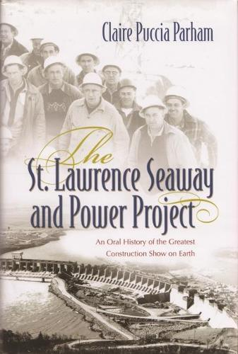 St. Lawrence Seaway and Power Project: An Oral History of the Greatest Construction Show on Earth (Hardback)