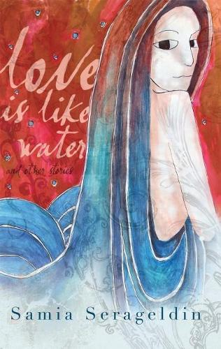 Love Is Like Water and Other Stories - Arab American Writing (Hardback)