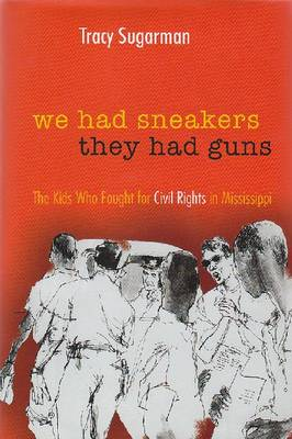 We Had Sneakers, They Had Guns: The Kids Who Fought for Civil Rights in Mississippi (Hardback)