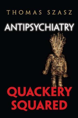 Anti-Psychiatry: Quackery Squared (Hardback)