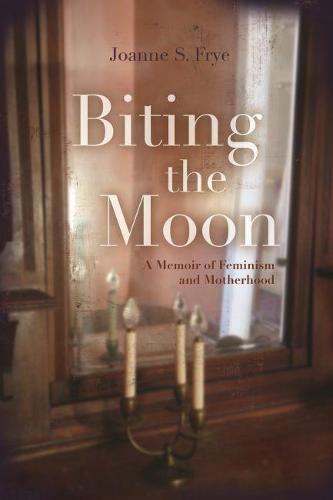 Biting the Moon: A Memoir of Feminism and Motherhood - Writing American Women (Hardback)