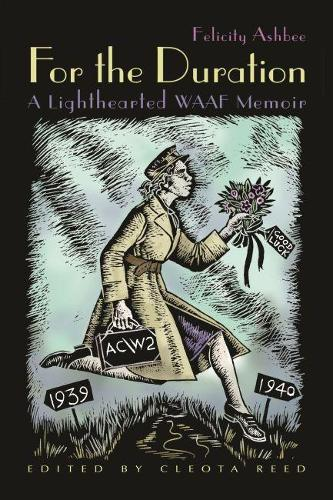 For the Duration: A Lighthearted WAAF Memoir (Hardback)