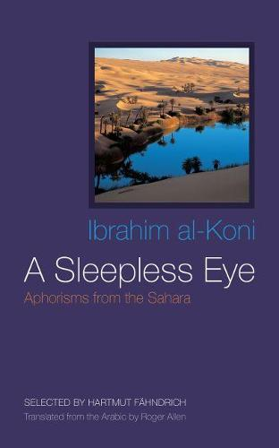 A Sleepless Eye: Aphorisms from the Sahara - Middle East Literature in Translation (Hardback)