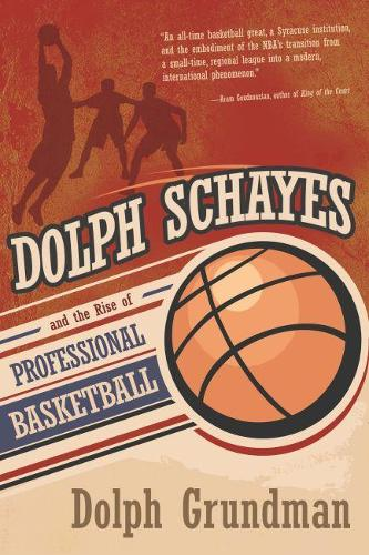 Dolph Schayes and the Rise of Professional Basketball - Sports and Entertainment (Hardback)