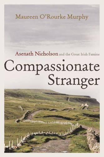 Compassionate Stranger: Asenath Nicholson and the Great Irish Famine - Irish Studies (Hardback)