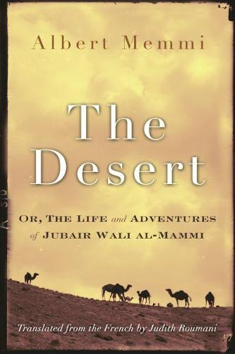 The Desert: Or, The Life and Adventures of Jubair Wali al-Mammi - Middle East Literature in Translation (Paperback)