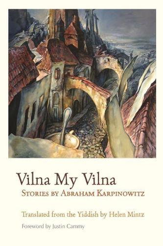 Vilna My Vilna: Stories by Abraham Karpinowitz - Judaic Traditions in Literature, Music, and Art (Paperback)