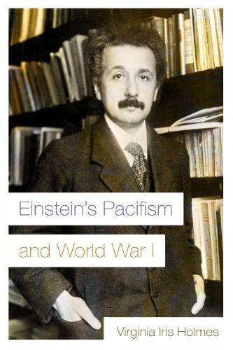 Einstein's Pacifism and World War I - Modern Jewish History (Paperback)