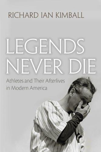 Legends Never Die: Athletes and their Afterlives in Modern America - Sports and Entertainment (Paperback)