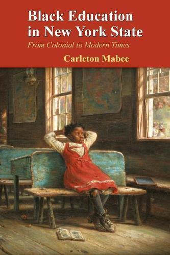 Black Education in New York State: From Colonial to Modern Times - New York State Series (Paperback)