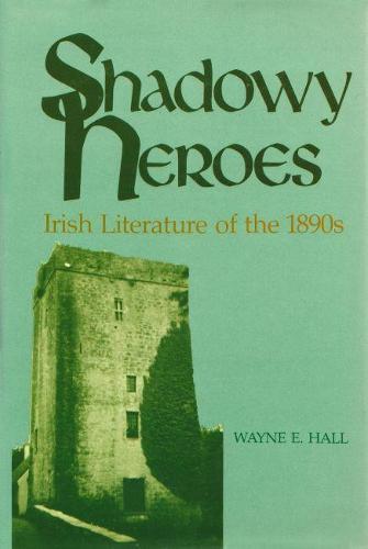 Shadowy Heroes: Irish Literature of the 1890s (Hardback)