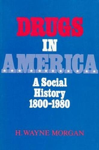 Drugs in America: A Social History, 1800-1980 (Paperback)